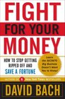 Fight For Your Money How to Stop Getting Ripped Off and Save a Fortune