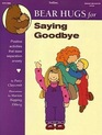 Bear Hugs for Saying Goodbye: Positive Activities That Ease Separation Anxiety (Bear Hugs)