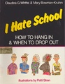 I Hate School How to Hang in and When to Drop Out