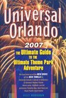Universal Orlando 2007 Edition The Ultimate Guide to the Ultimate Theme Park Adventure