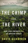 The Chimp and the River How AIDS Emerged from an African Forest
