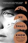 All We Shall Know A Novel