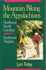 Mountain Biking the Appalachians: Northwest North Carolina Southwest Virginia