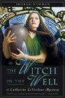 The Witch in the Well A Catherine LeVendeur Mystery