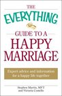The Everything Guide to a Happy Marriage Expert advice and information for a happy life together