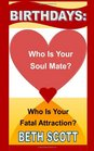 Birthdays Who Is Your Soul Mate Who Is Your Fatal Attraction