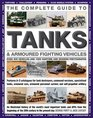 The Complete Guide To Tanks  Armored Fighting Vehicles Over 400 vehicles and 1200 wartime and modern photographs