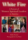 White Fire A Portrait of Women Spiritual Leaders in America