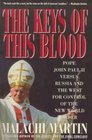 Keys of This Blood  Pope John II Gorbachev and Struggle for New World Order