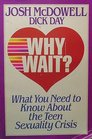 Why Wait?: What You Need to Know about the Teen Sexuality Crisis