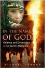 In the Name of God Violence and Destruction in the World's Religions