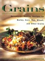 Grains : 76 Healthy Recipes for Barley, Corn, Rye, Wheat and Other Grains