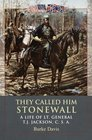 They Called Him Stonewall A Life of Lt General T J Jackson CSA