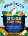 The Backyard Homestead Book of Kitchen Know-How Field-to-Table Cooking Skills