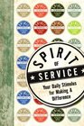 Spirit of Service Your Daily Stimulus for Making a Difference