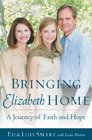 Bringing Elizabeth Home : A Journey of Faith and Hope