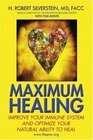 Maximum Healing Improve Your Immune System and Optimize Your Natural Ability to Heal