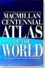 Macmillan Centennial Atlas of the World