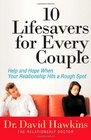 10 Lifesavers for Every Couple Help and Hope When Your Relationship Hits a Rough Spot