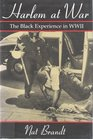 Harlem at War The Black Experience in Wwii
