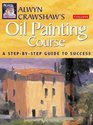 Alwyn Crawshaw's Oil Painting Course A Step-By-Step Guide to Success