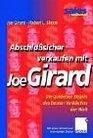 Abschlusicher verkaufen mit Joe Girard Die goldenen Regeln des besten Verkufers der Welt