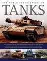 The World Encyclopedia of Tanks An illustrated history and comprehensive directory of tanks around the world with over 700 photographs of historical and modern machines
