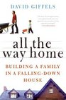 All the Way Home Building a Family in a Falling-Down House