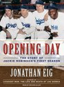 Opening Day The Story of Jackie Robinson's First Season