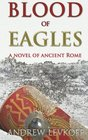 Blood of Eagles, A Novel of Ancient Rome: Book III of The Bow of Heaven (Volume 3)