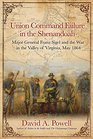 Union Command Failure in the Shenandoah Major General Franz Sigel and the War in the Valley of Virginia May 1864