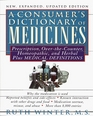 Consumer's Dictionary of Medicines  A New Expanded Updated Edition  Prescription Over-the-Counter Homeopathic and Herbal Plus Medical Definition  000 Entr