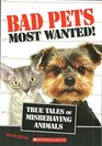 Bad Pets Most Wanted True Tales of Misbehaving Animals