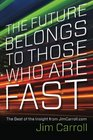The Future Belongs to Those Who are Fast The Best of the Insight from JimCarrollcom