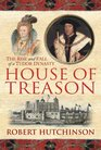 The House of Treason The Rise and Fall of a Tudor Dynasty