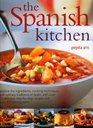 The Spanish Kitchen Explore the ingredients cooking techniques and culinary traditions of Spain with over 100 delicious stepbystep recipes and over 300 color photographs