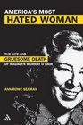 America's Most Hated Woman The Life And Gruesome Death Of Madalyn Murray O'Hair