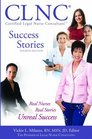 CLNC Success Stories Real Nurses Real Stories Unreal Success  4th Edition