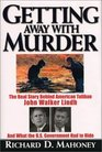 Getting Away with Murder: The Real Story Behind American Taliban John Walker Lindh and What the U.S. Goverment Had to Hide