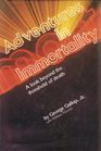Adventures in Immortality: A Look Beyond the Threshold of Death