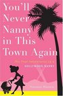 You'll Never Nanny in This Town Again : The True Adventures of a Hollywood Nanny