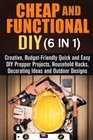Cheap and Functional DIY  Creative Budget-Friendly Quick and Easy DIY Prepper Projects Household Hacks Decorating Ideas and Outdoor Designs