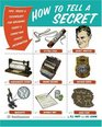 How to Tell a Secret: Tips, Tricks & Techniques for Breaking Codes & Conveying Covert Information