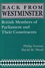 Back from Westminster British Members of Parliament and Their Constituents