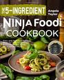 The 5-Ingredient Ninja Foodi Cookbook: Easy and Delicious Recipes Book for Your Ninja Foodi Pressure Multi-Cooker, Air Fryer and More