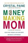 Money-Making Mom How Every Woman Can Earn More and Make a Difference