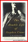 Double Life Of Stephen Crane The  A Biography