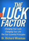 The Luck Factor  Changing Your Luckchanging Your Life - The Four  Essential Principles