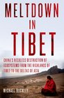 Meltdown in Tibet China's Reckless Destruction of Ecosystems from the Highlands of Tibet to the Deltas of Asia