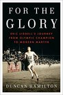 For the Glory Eric Liddell's Journey from Olympic Champion to Modern Martyr